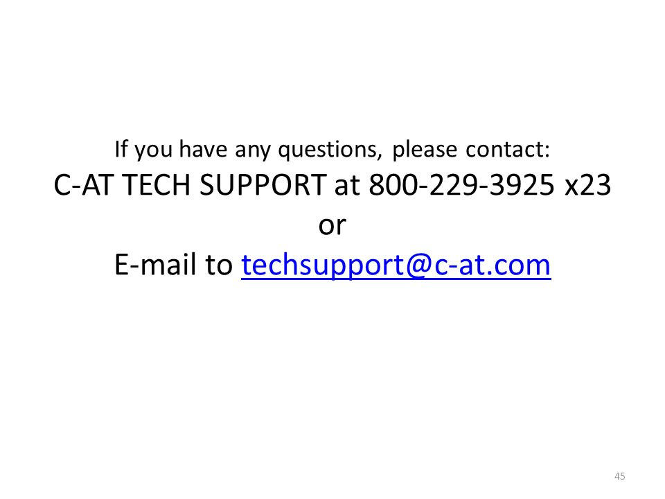 If you have any questions, please contact: C-AT TECH SUPPORT at 800-229-3925 x23 or E-mail to techsupport@c-at.com