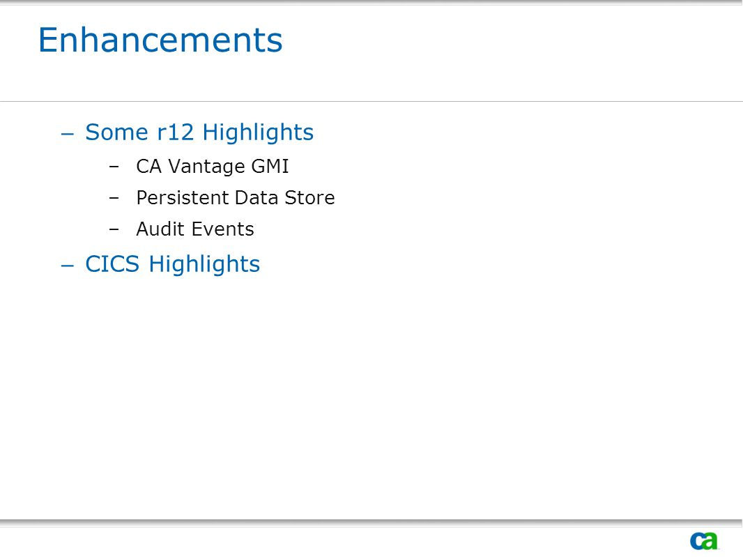 Enhancements Some r12 Highlights CICS Highlights CA Vantage GMI