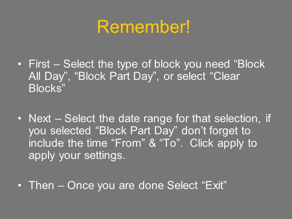 4/7/2017 Remember! First – Select the type of block you need Block All Day , Block Part Day , or select Clear Blocks