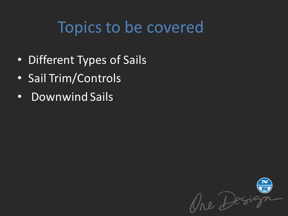 Topics to be covered Different Types of Sails Sail Trim/Controls