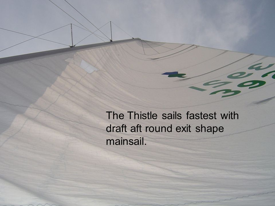 The Thistle sails fastest with draft aft round exit shape mainsail.