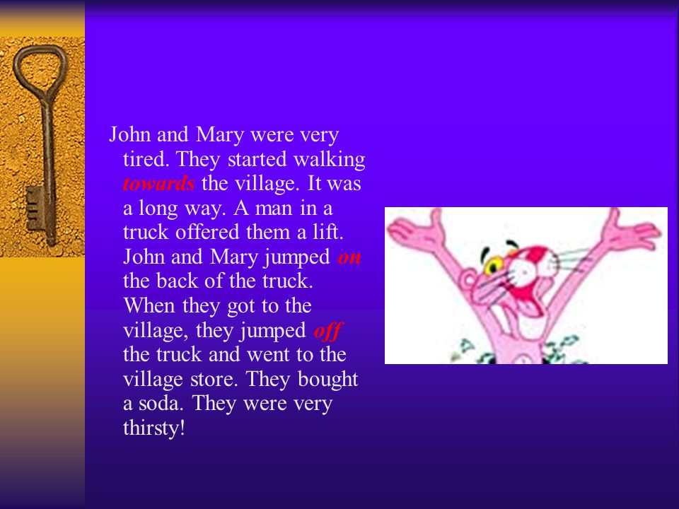 John and Mary were very tired. They started walking towards the village.
