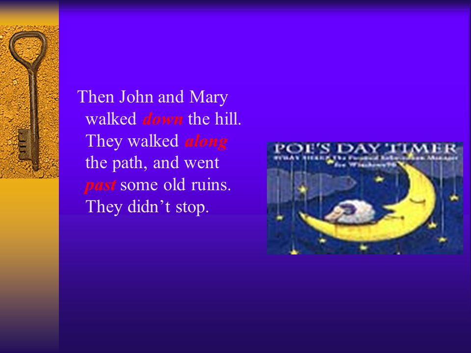 Then John and Mary walked down the hill