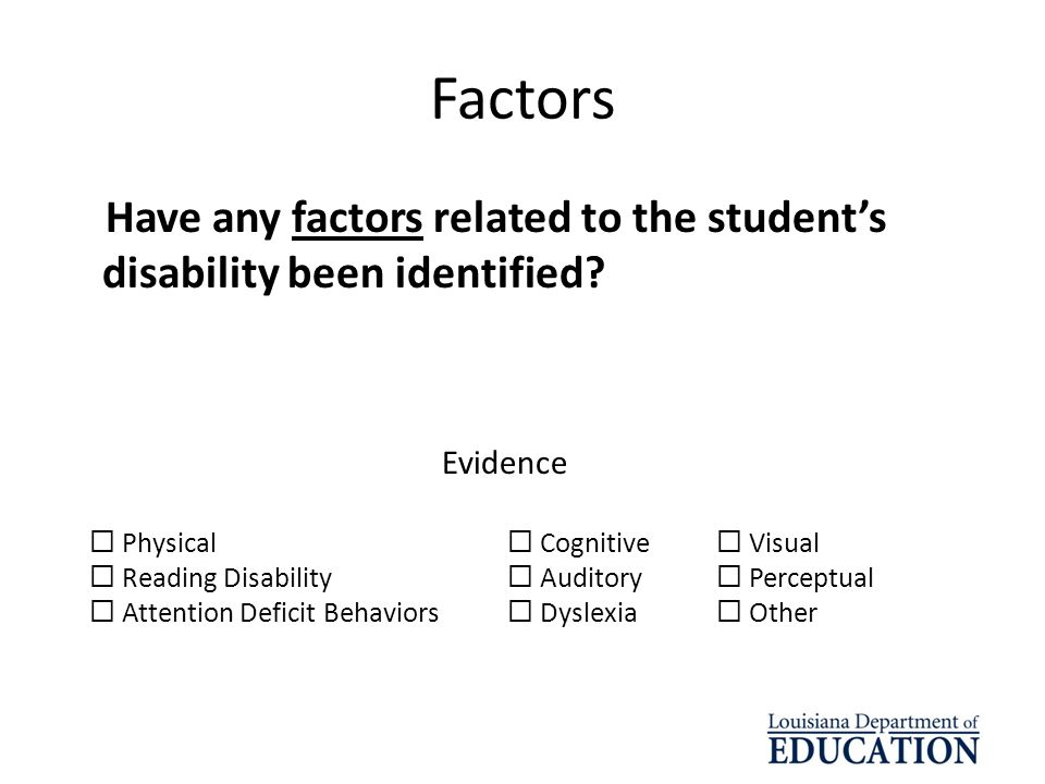 Factors Have any factors related to the student's disability been identified Evidence.  Physical  Cognitive  Visual.