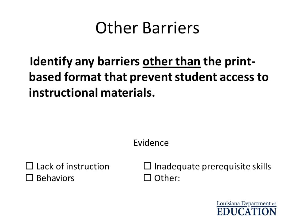 Other Barriers Identify any barriers other than the print-based format that prevent student access to instructional materials.