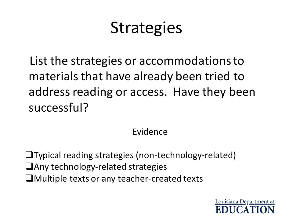 Strategies List the strategies or accommodations to materials that have already been tried to address reading or access. Have they been successful
