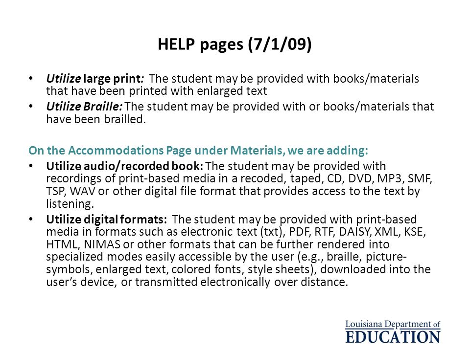 HELP pages (7/1/09) Utilize large print: The student may be provided with books/materials that have been printed with enlarged text.