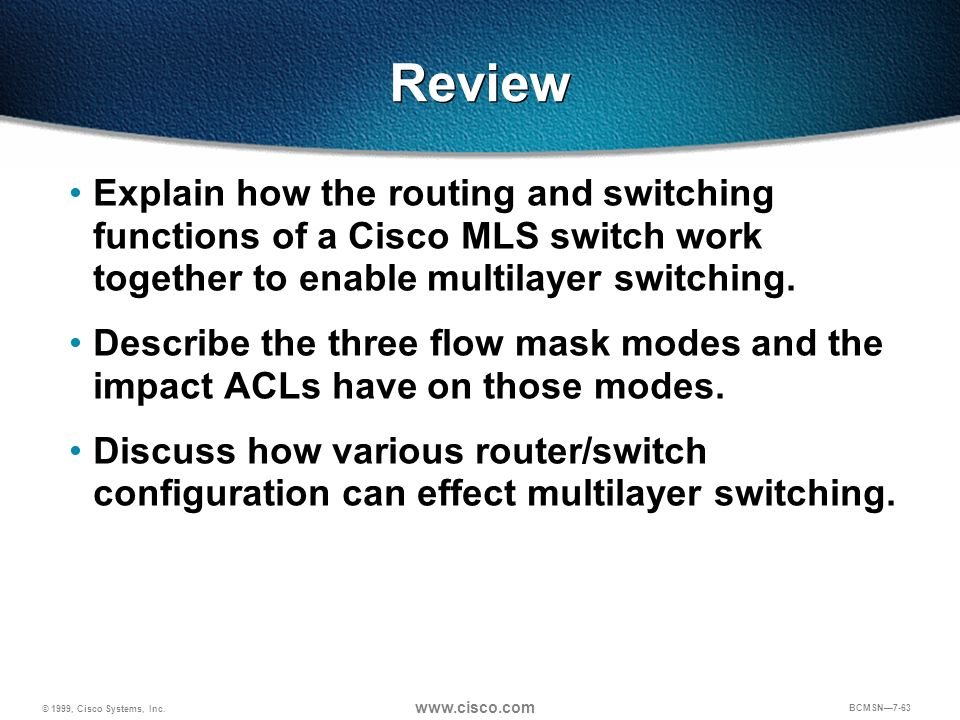 Review Explain how the routing and switching functions of a Cisco MLS switch work together to enable multilayer switching.