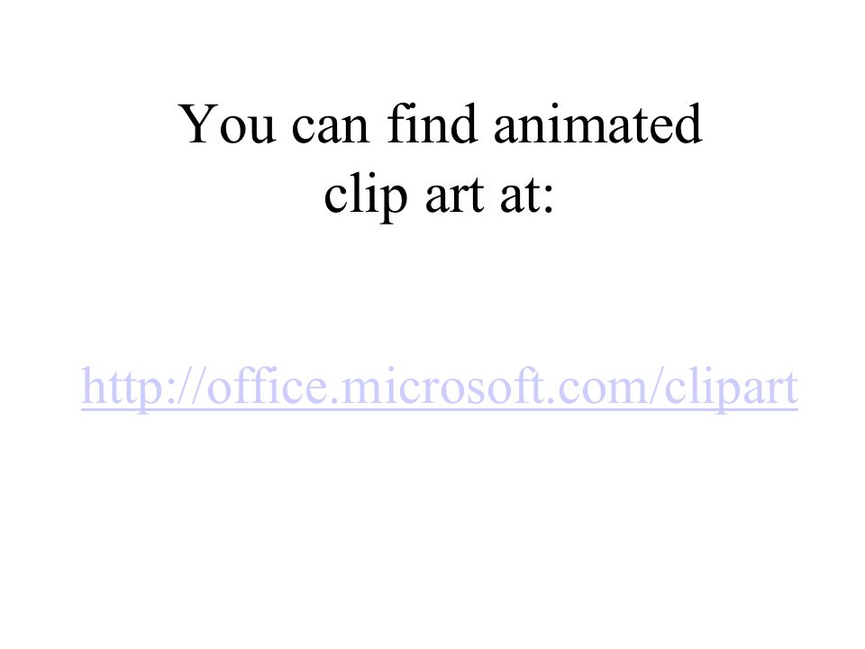 You can find animated clip art at: http://office.microsoft.com/clipart