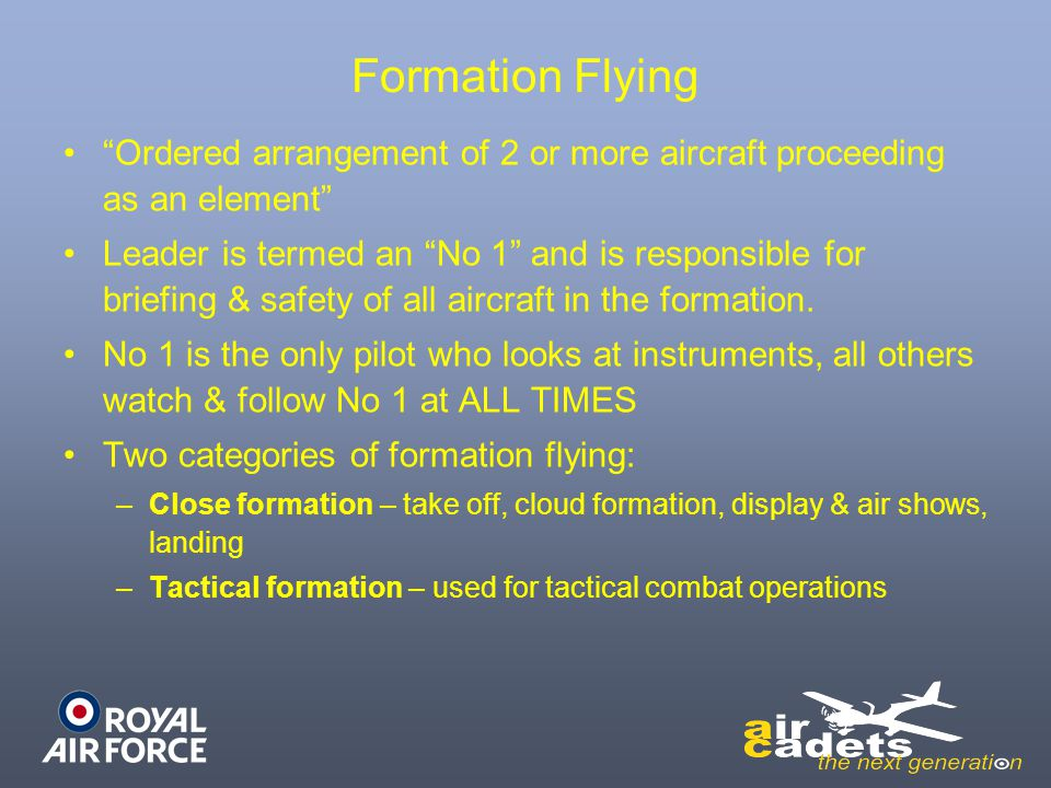 Formation Flying Ordered arrangement of 2 or more aircraft proceeding as an element