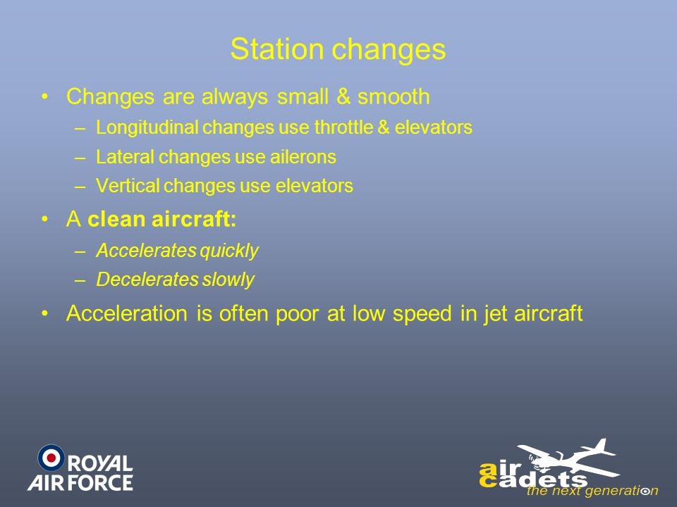 Station changes Changes are always small & smooth A clean aircraft: