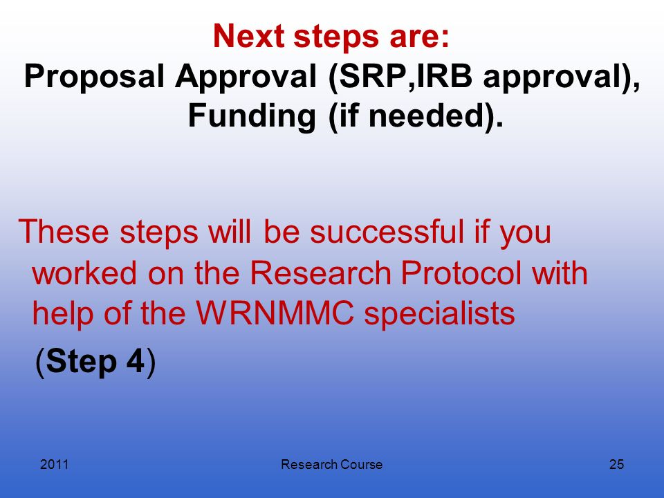 Next steps are: Proposal Approval (SRP,IRB approval), Funding (if needed).