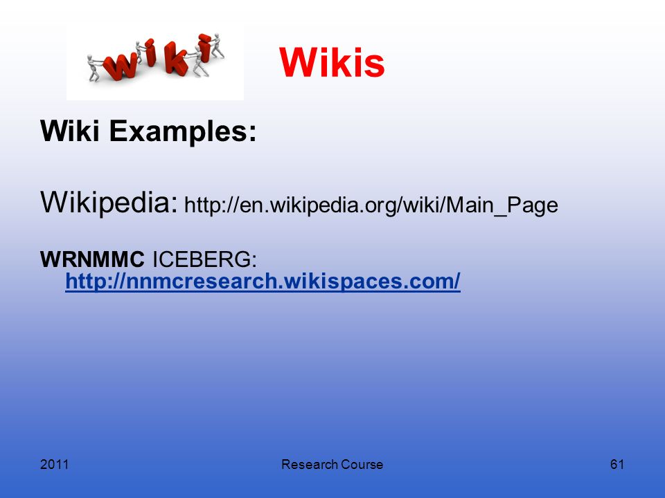 Wikis Wiki Examples: Wikipedia: http://en.wikipedia.org/wiki/Main_Page