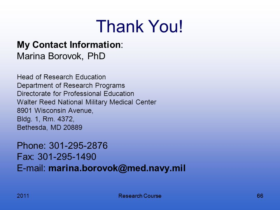 2011 Thank You! My Contact Information: Marina Borovok, PhD. Head of Research Education. Department of Research Programs.