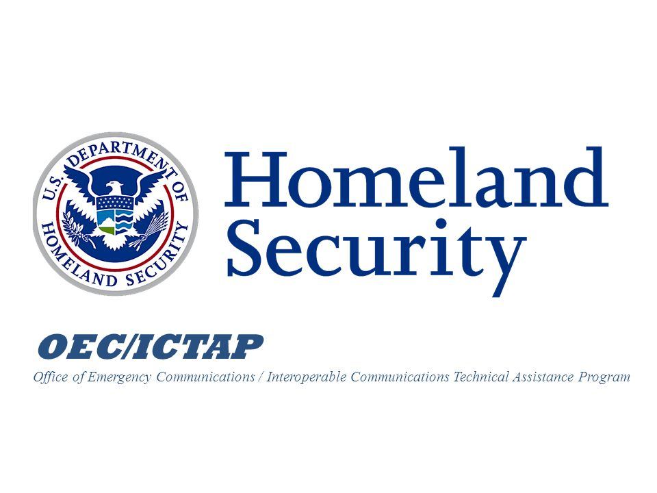 OEC/ICTAP Office of Emergency Communications / Interoperable Communications Technical Assistance Program