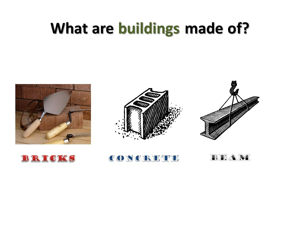 What are buildings made of