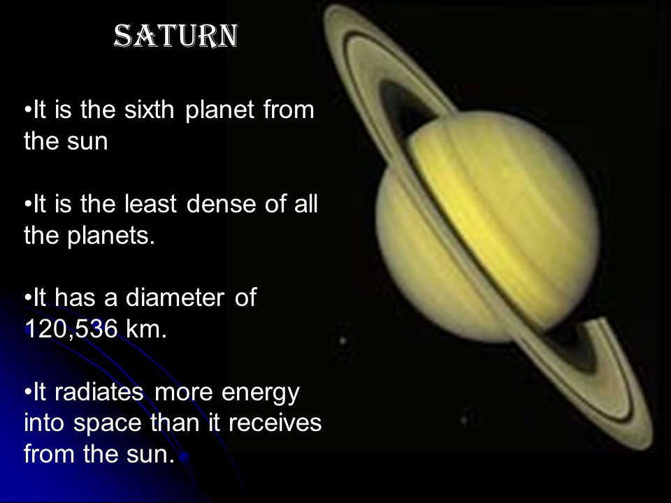 SATURN It is the sixth planet from the sun