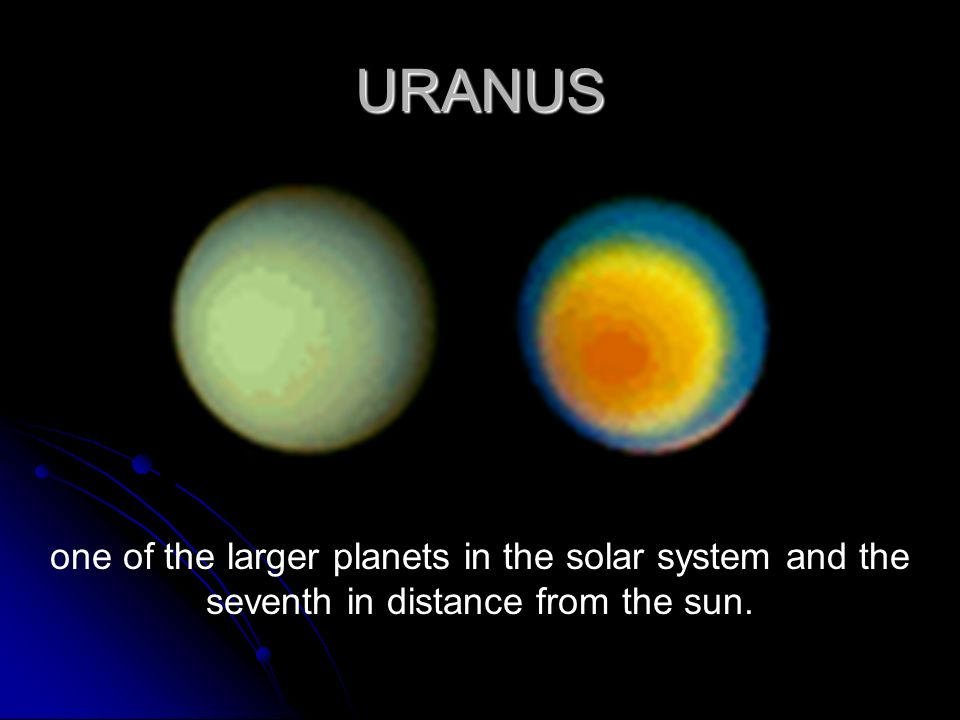 URANUS one of the larger planets in the solar system and the seventh in distance from the sun.