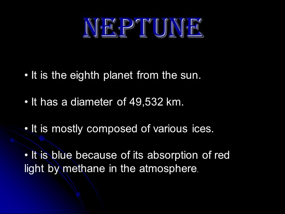 NEPTUNE It is the eighth planet from the sun.