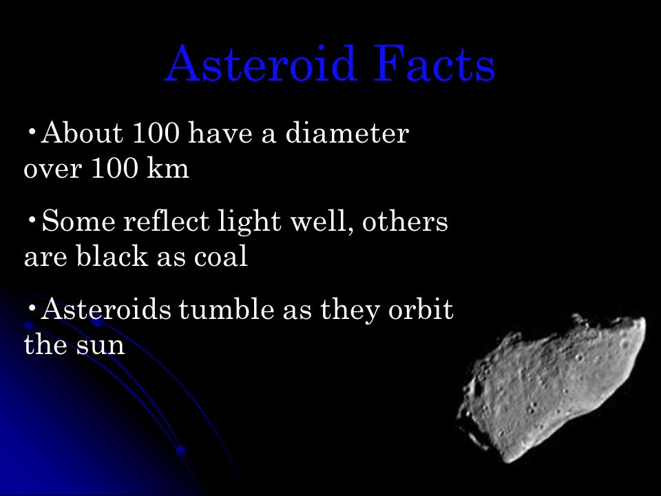 Asteroid Facts About 100 have a diameter over 100 km
