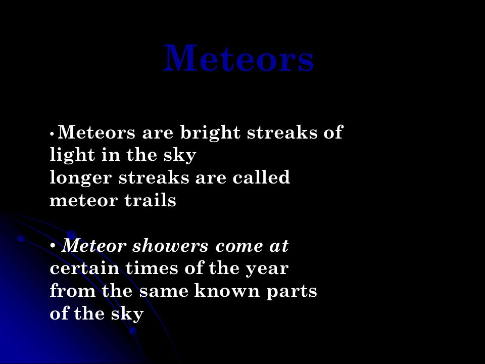 Meteors longer streaks are called meteor trails Meteor showers come at