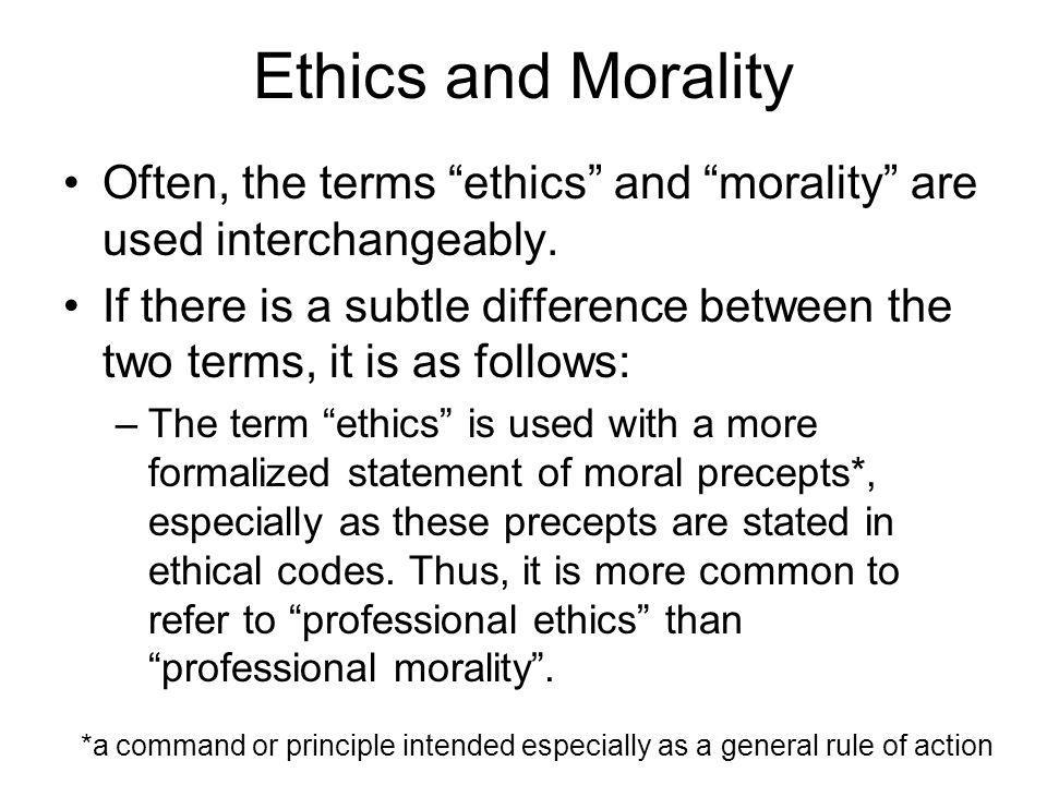 Ethics and MoralityOften, the terms ethics and morality are used interchangeably.