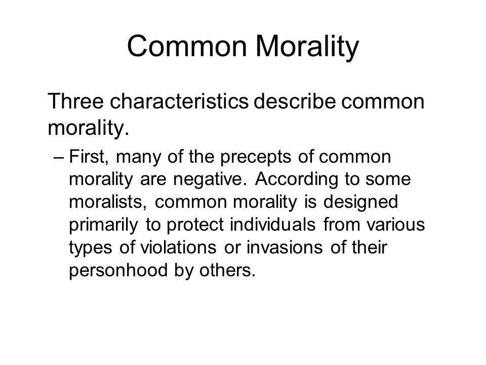 Common Morality Three characteristics describe common morality.