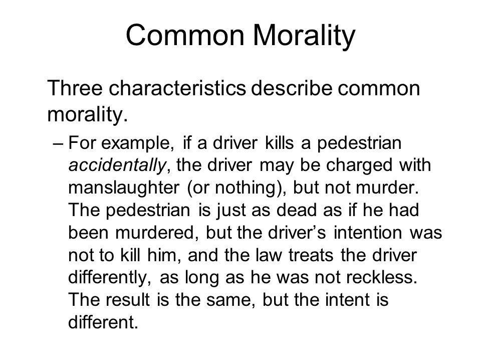 Common Morality Three characteristics describe common morality.