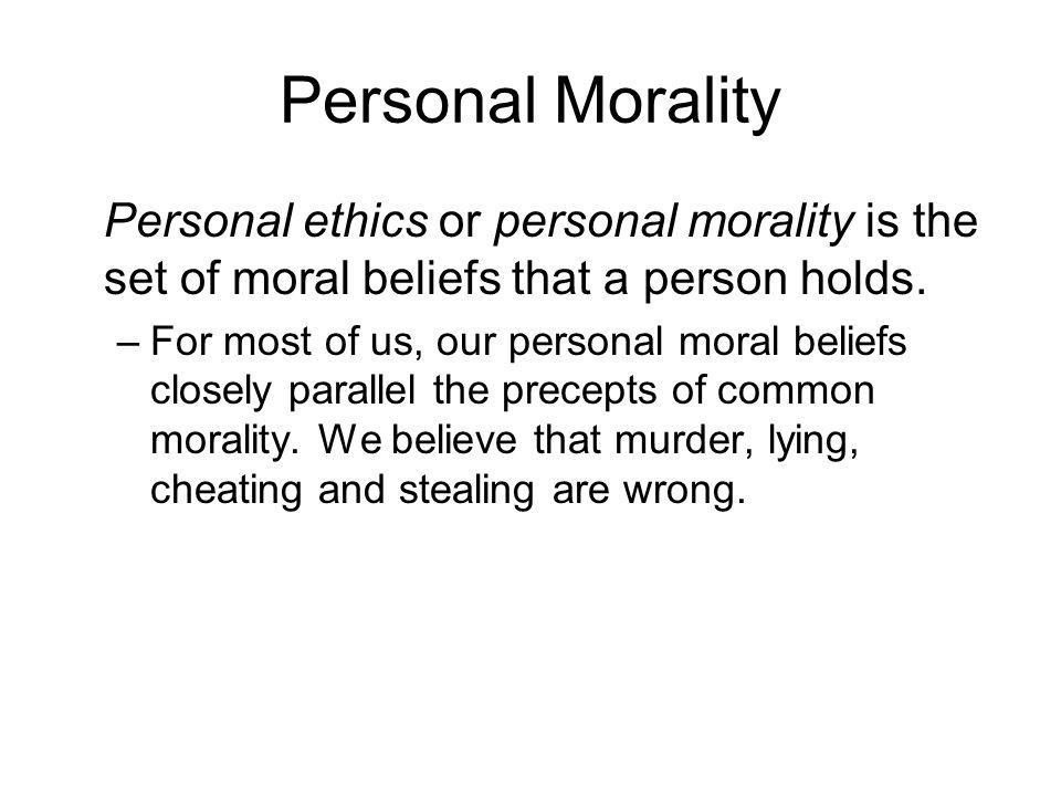 Personal Morality Personal ethics or personal morality is the set of moral beliefs that a person holds.