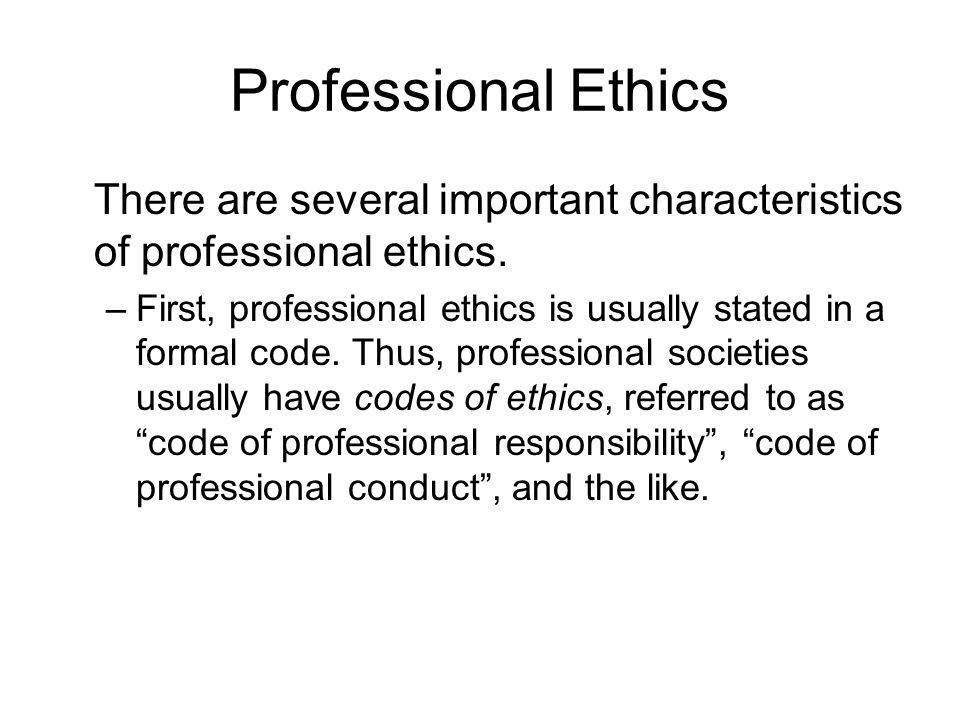 Professional EthicsThere are several important characteristics of professional ethics.