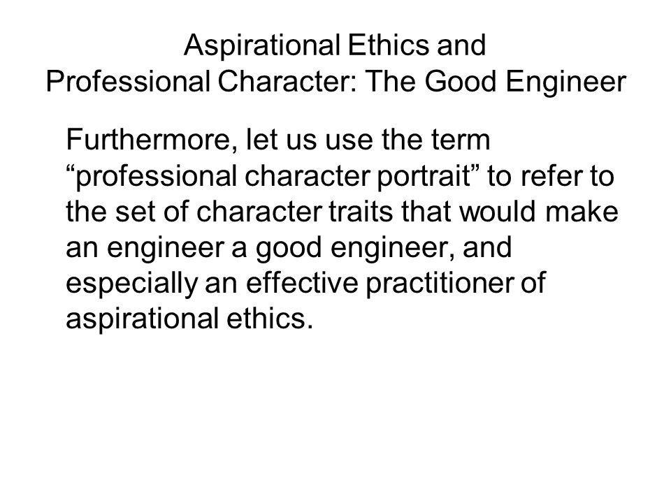 Aspirational Ethics and Professional Character: The Good Engineer