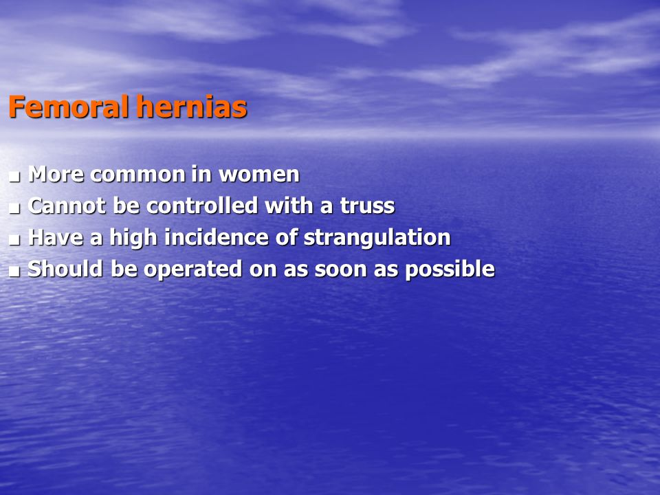 Femoral hernias ■ More common in women