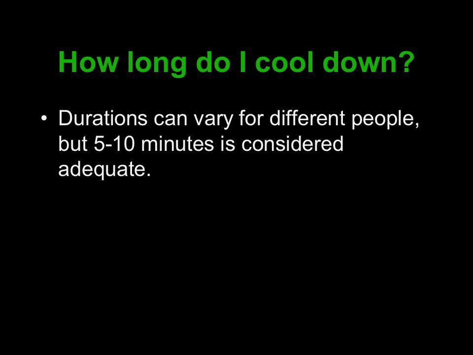 How long do I cool down.