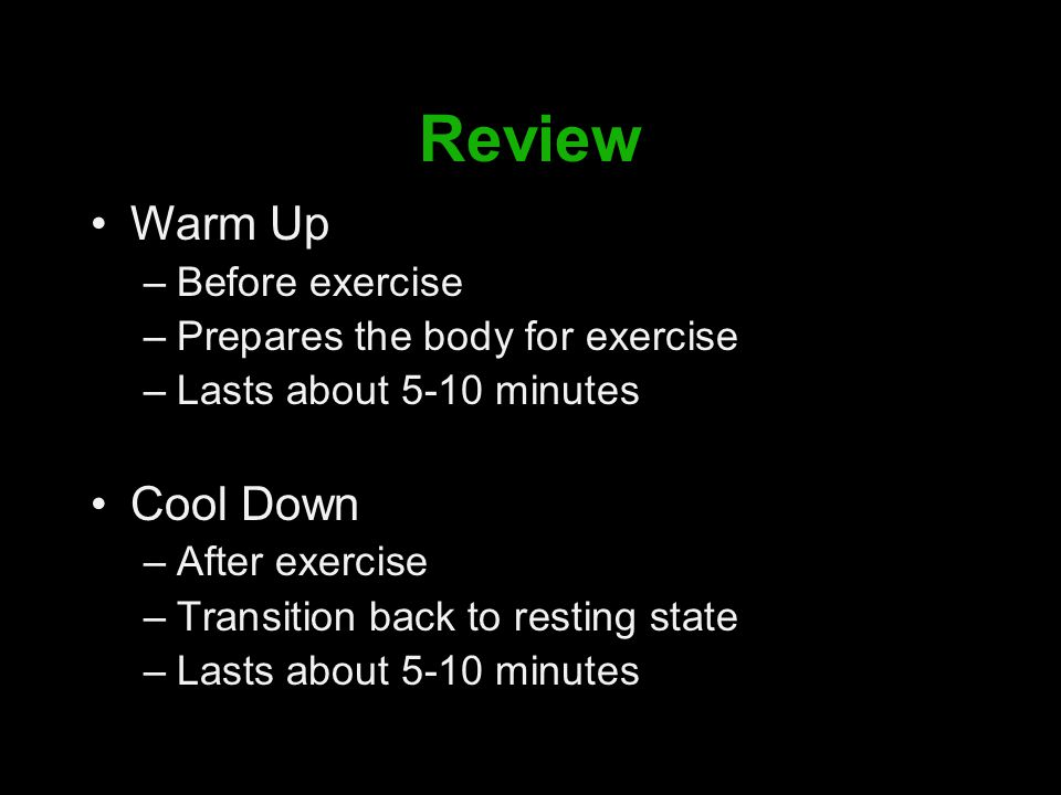 Review Warm Up Cool Down Before exercise