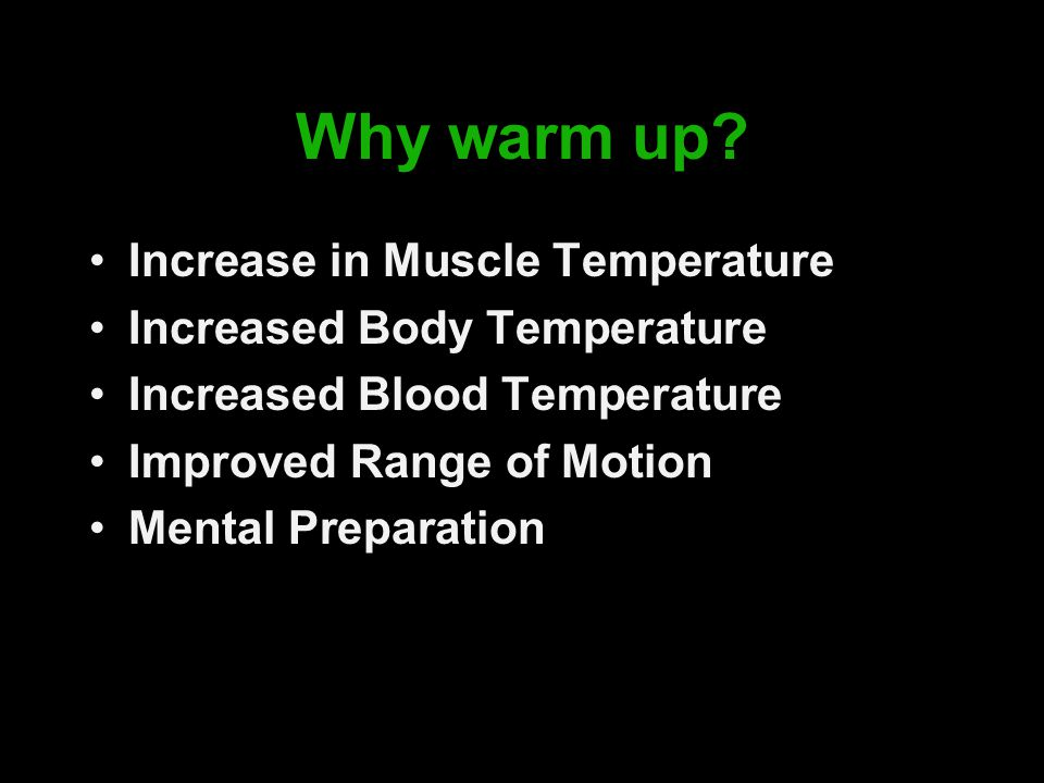 Why warm up Increase in Muscle Temperature Increased Body Temperature