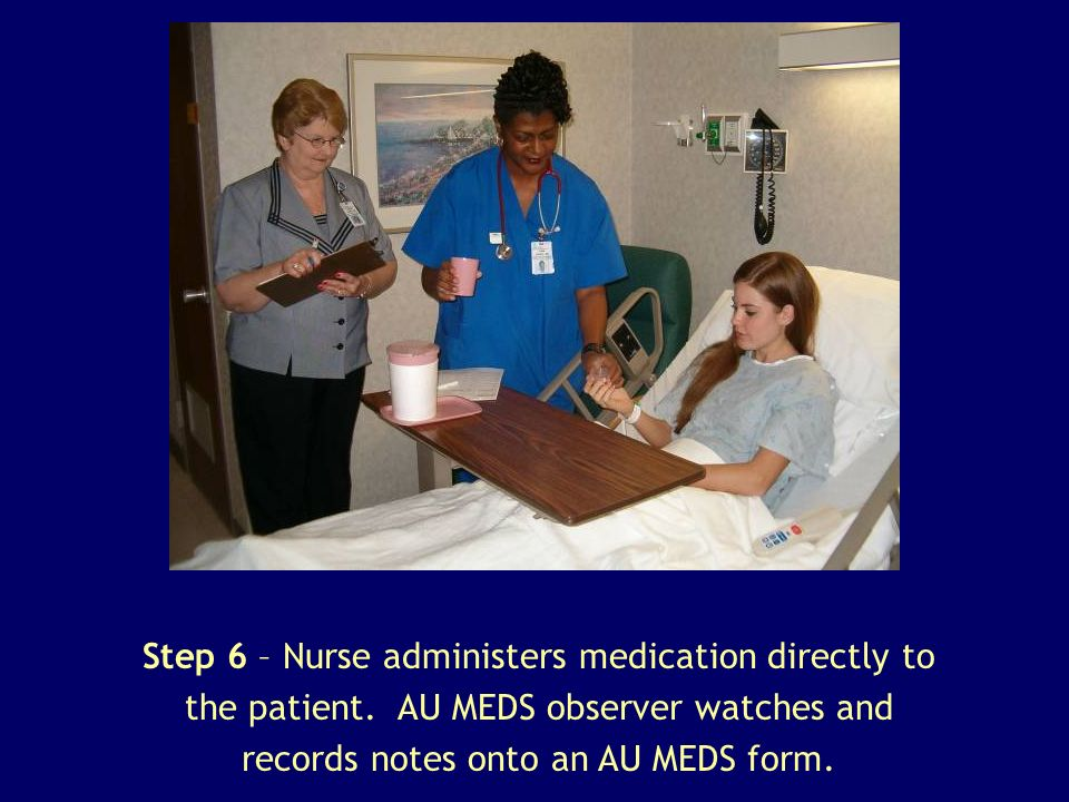 Step 6 – Nurse administers medication directly to the patient