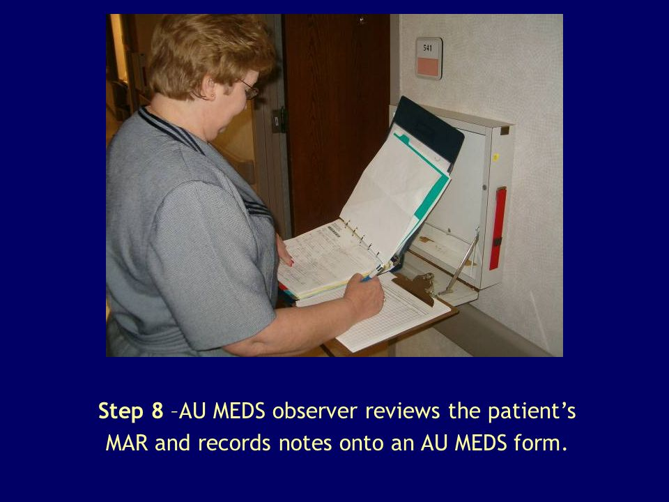 Step 8 –AU MEDS observer reviews the patient's MAR and records notes onto an AU MEDS form.