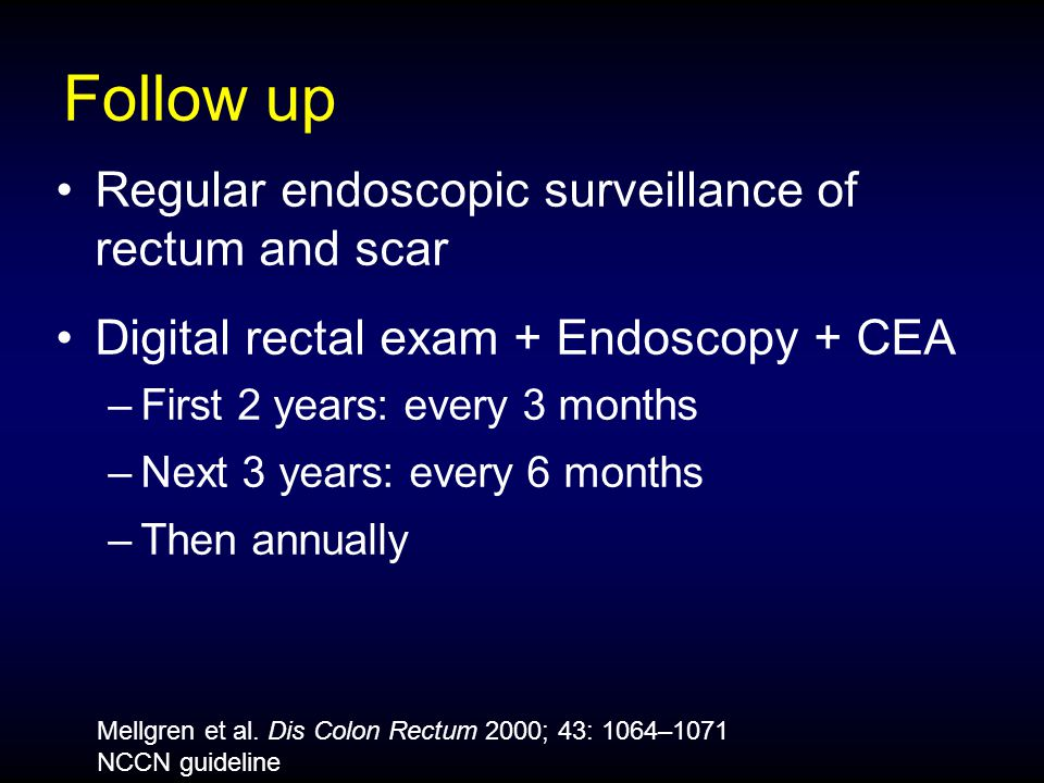 Follow up Regular endoscopic surveillance of rectum and scar