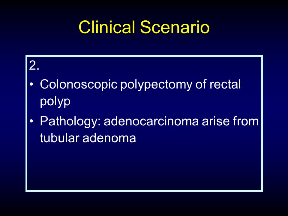 Clinical Scenario 2. Colonoscopic polypectomy of rectal polyp