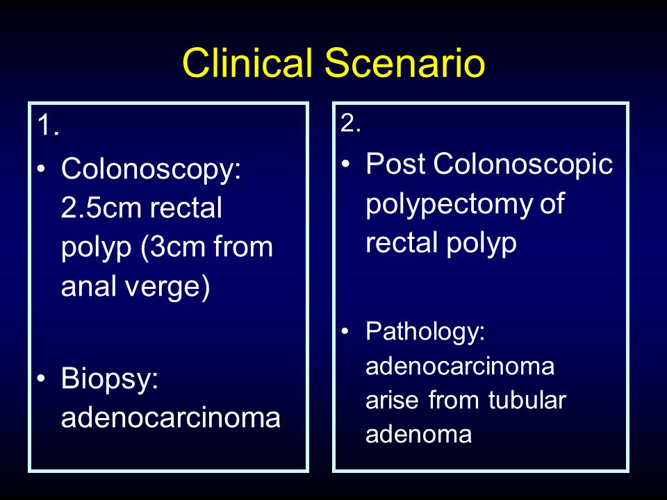Clinical Scenario 1. Post Colonoscopic polypectomy of rectal polyp