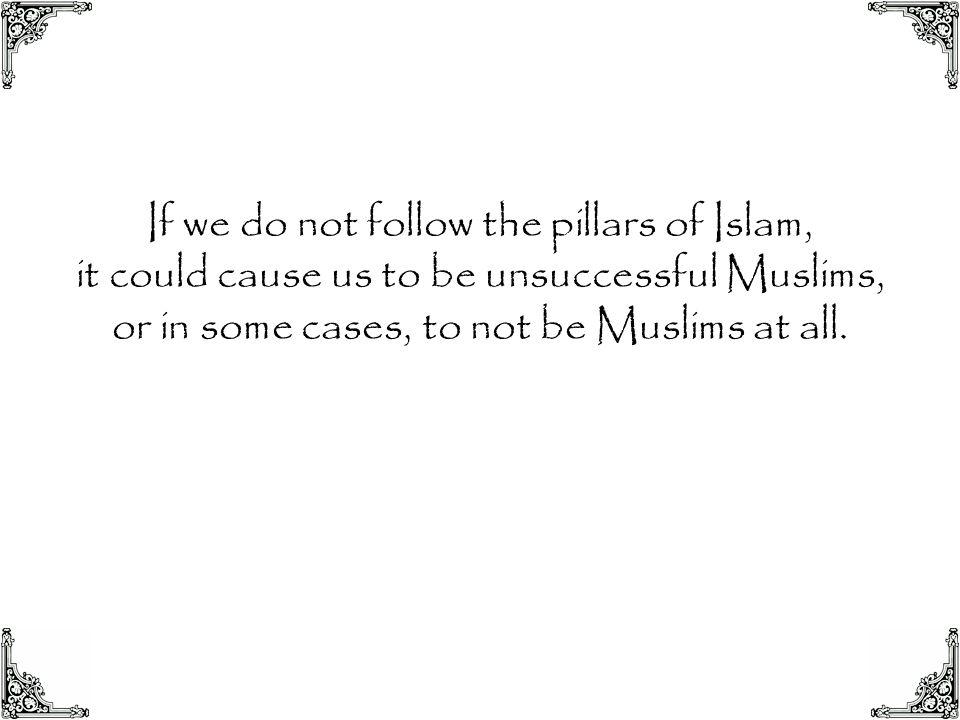 If we do not follow the pillars of Islam,