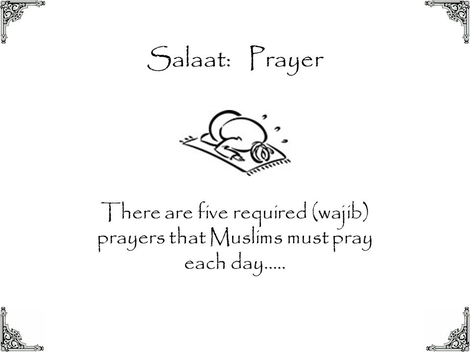 Salaat: Prayer There are five required (wajib) prayers that Muslims must pray each day…..