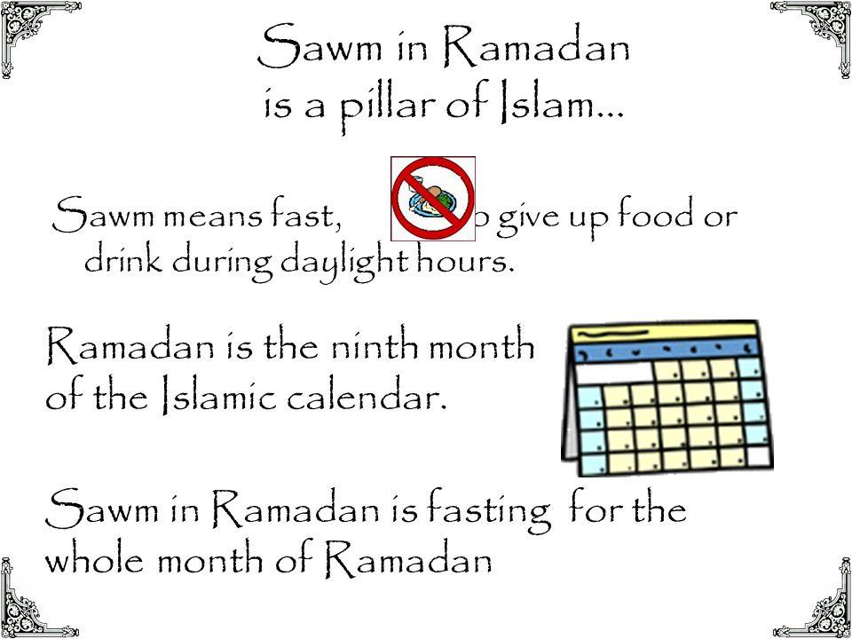 Sawm in Ramadan is a pillar of Islam…