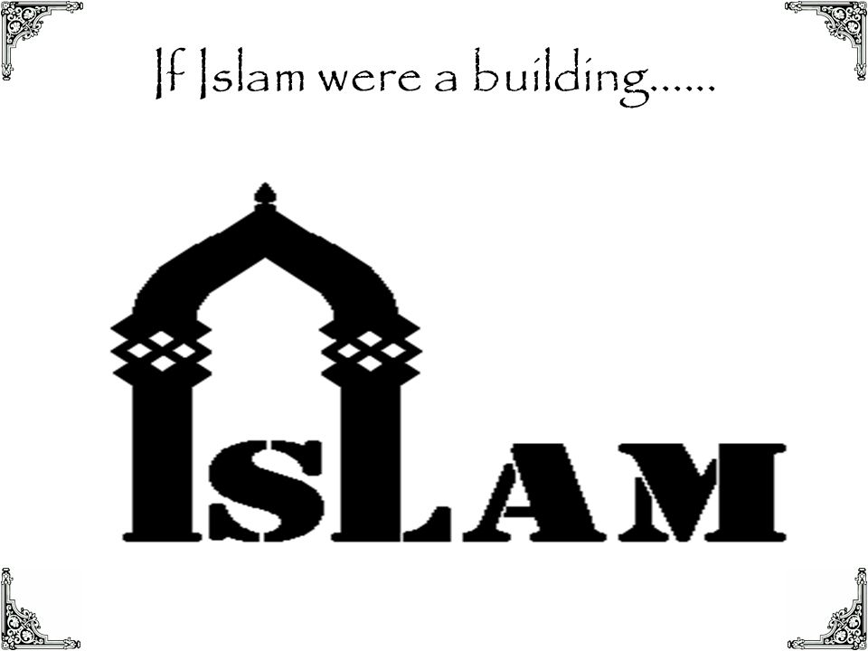 If Islam were a building......