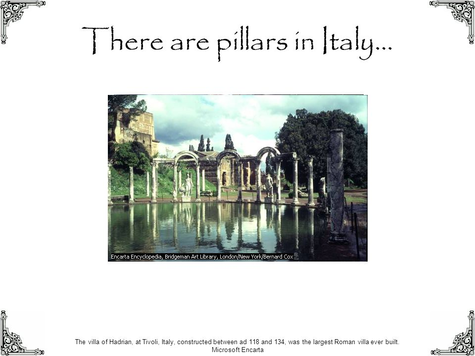 There are pillars in Italy…