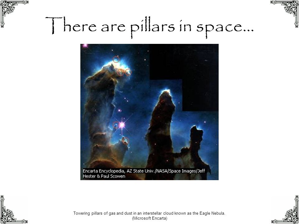 There are pillars in space…
