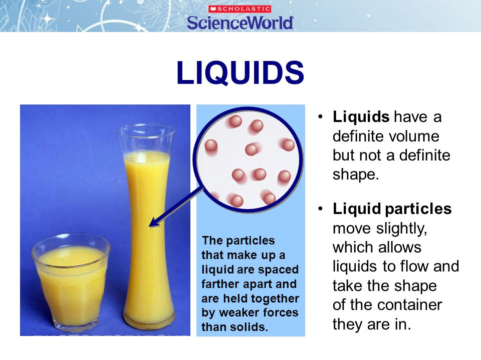 LIQUIDS Liquids have a definite volume but not a definite shape.