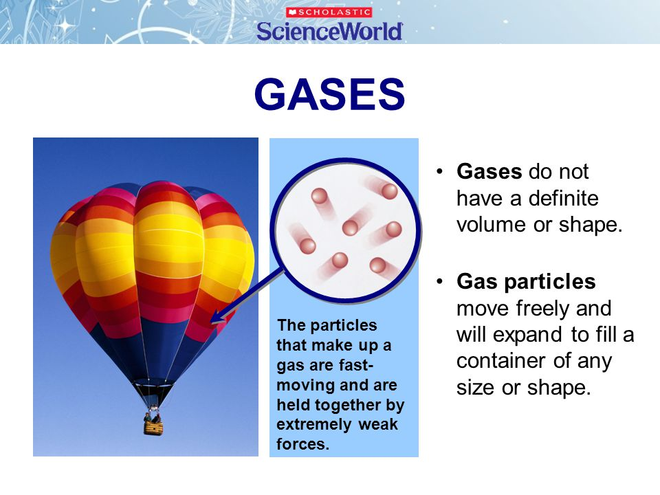GASES Gases do not have a definite volume or shape.