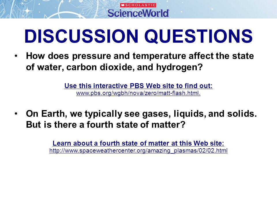DISCUSSION QUESTIONS How does pressure and temperature affect the state of water, carbon dioxide, and hydrogen