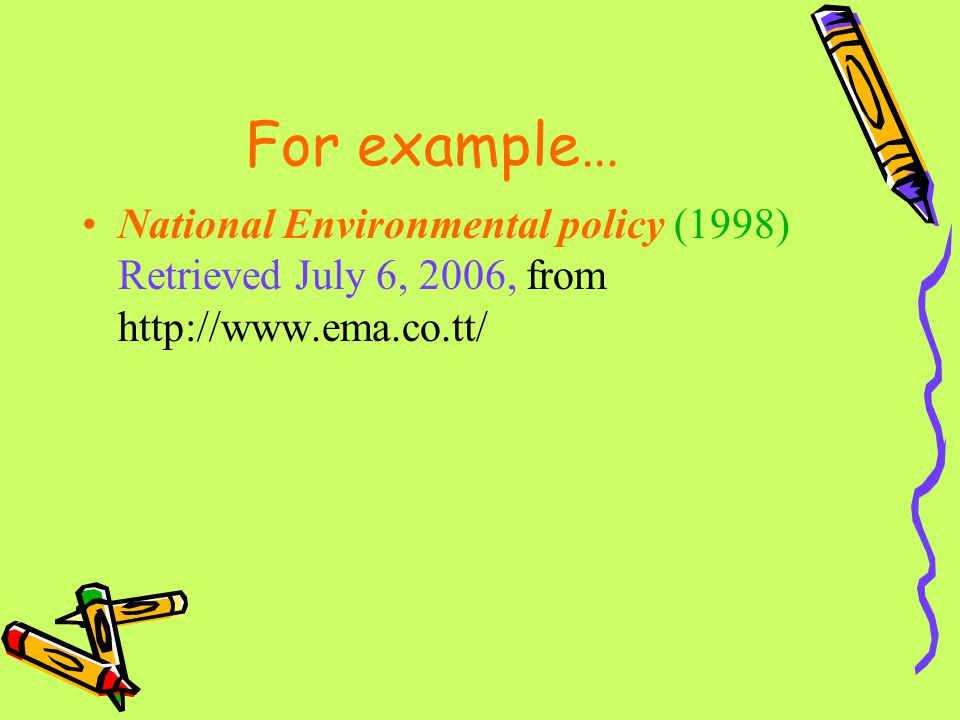 For example… National Environmental policy (1998) Retrieved July 6, 2006, from http://www.ema.co.tt/